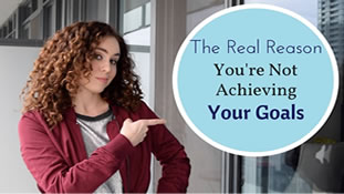 Discover the real reason you are not achieving your goals